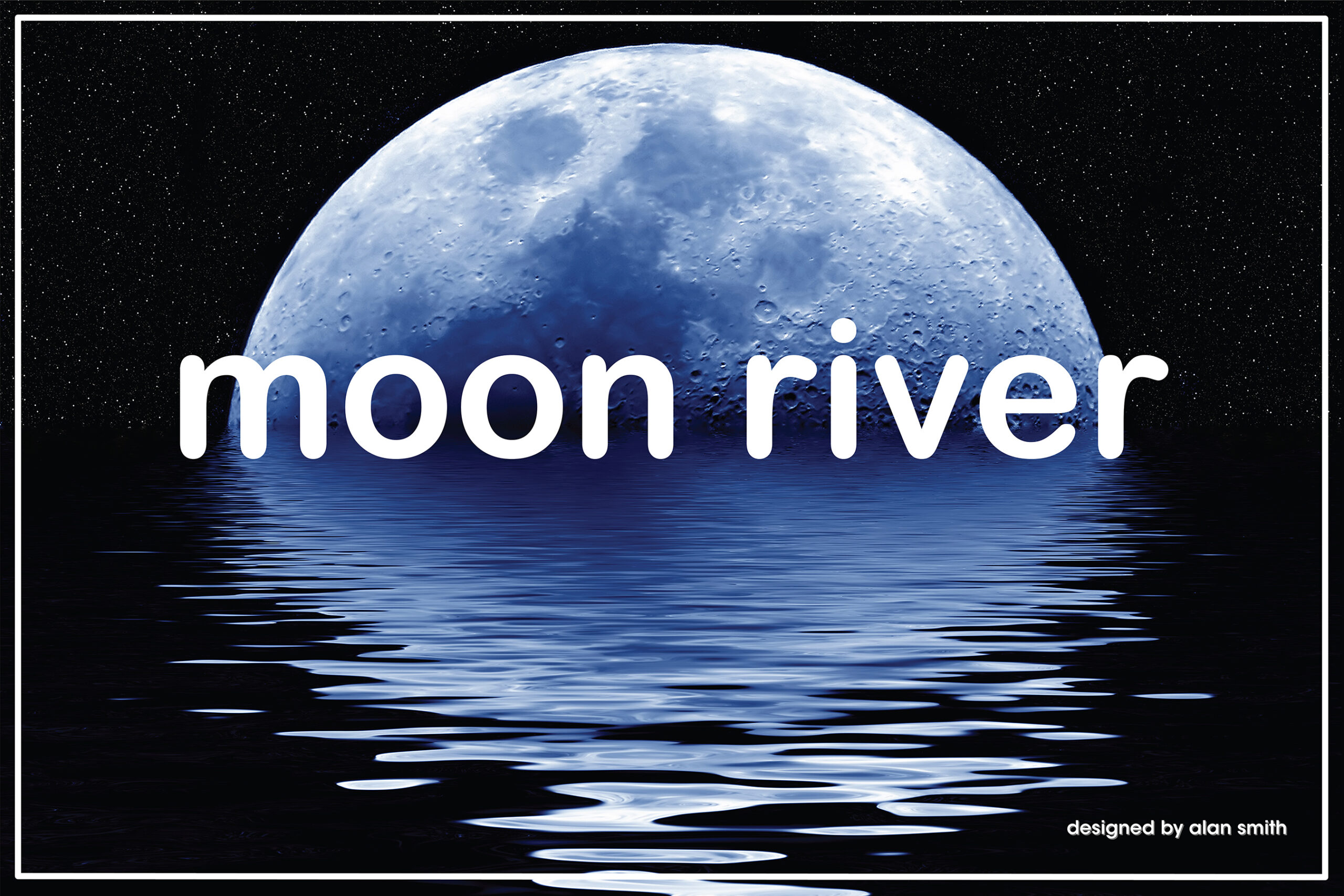 Moon River Designed by Alan Smith